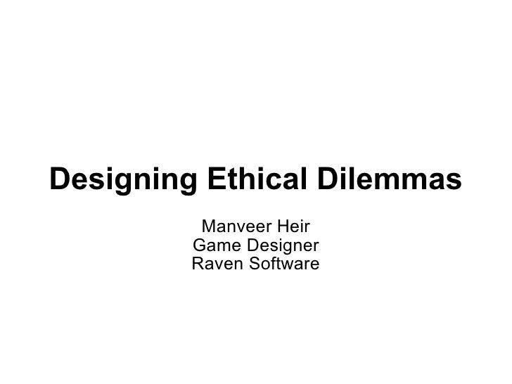 Designing Ethical Dilemmas Manveer Heir Game Designer Raven Software