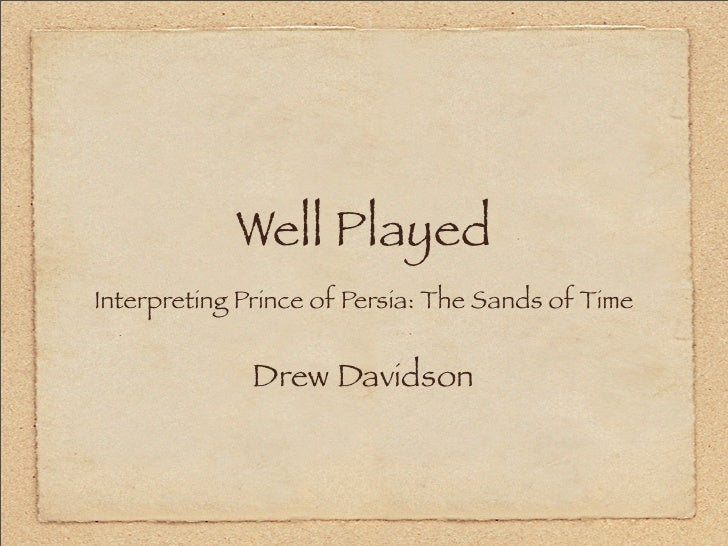 Well PlayedInterpreting Prince of Persia: The Sands of Time              Drew Davidson