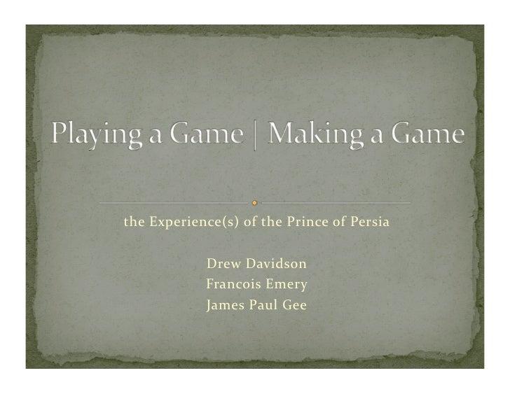 the  Experience(s)  o f   t he  Prince  o f  Persia                        Drew  Davidson               ...