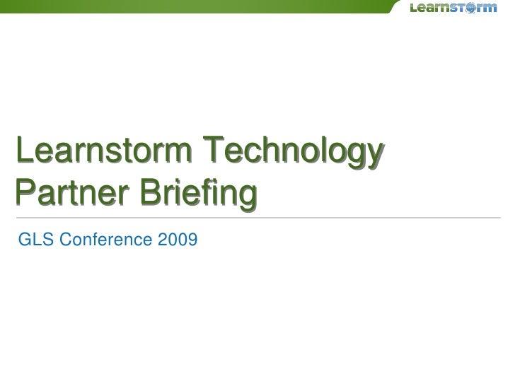 Learnstorm Technology Partner Briefing GLS Conference 2009