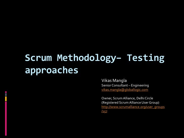 Scrum Methodology– Testingapproaches              Vikas Mangla              Senior Consultant – Engineering              v...