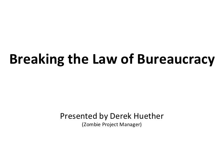 Breaking the Law of Bureaucracy       Presented by Derek Huether            (Zombie Project Manager)