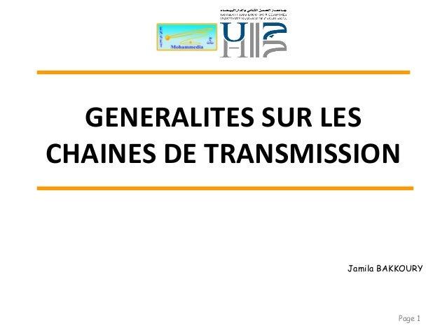 GENERALITES SUR LES CHAINES DE TRANSMISSION Page 1 Jamila BAKKOURY