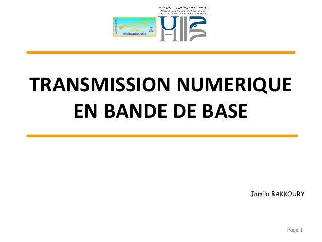 TRANSMISSION NUMERIQUE EN BANDE DE BASE Page 1 Jamila BAKKOURY