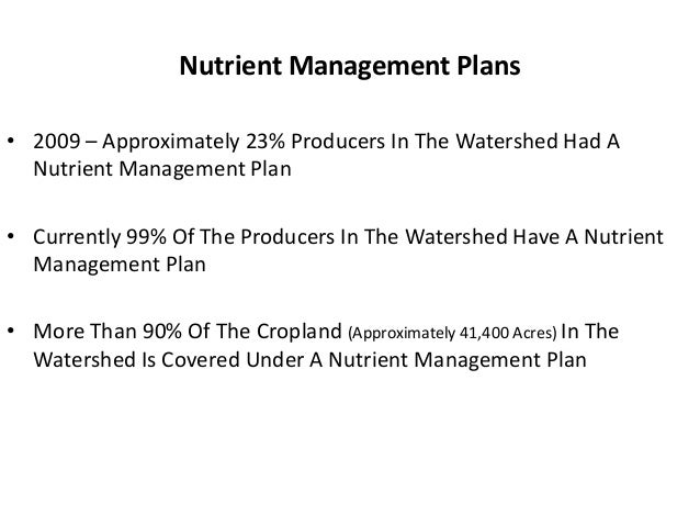 Nutrient Management Plans • 2009 – Approximately 23% Producers In The Watershed Had A Nutrient Management Plan • Currently...
