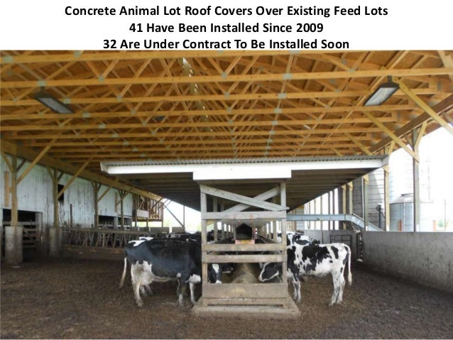 Concrete Animal Lot Roof Covers Over Existing Feed Lots 41 Have Been Installed Since 2009 32 Are Under Contract To Be Inst...