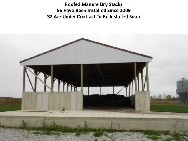 Roofed Manure Dry Stacks 56 Have Been Installed Since 2009 32 Are Under Contract To Be Installed Soon