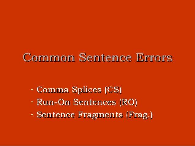 Common Sentence Errors -   Comma Splices (CS) -   Run-On Sentences (RO) -   Sentence Fragments (Frag.)