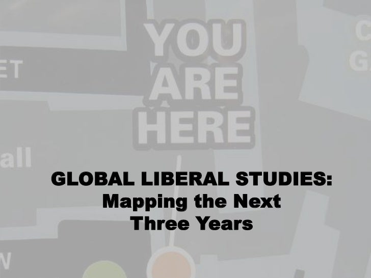 GLOBAL LIBERAL STUDIES: Mapping the Next Three Years <br />