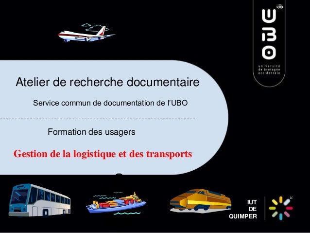 Atelier de recherche documentaire Service commun de documentation de l'UBO  Formation des usagers  Gestion de la logistiqu...
