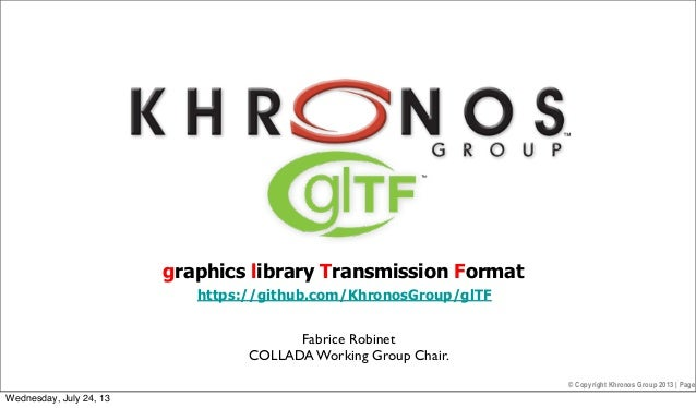© Copyright Khronos Group 2013 | Page Fabrice Robinet COLLADA Working Group Chair. graphics library Transmission Format ht...