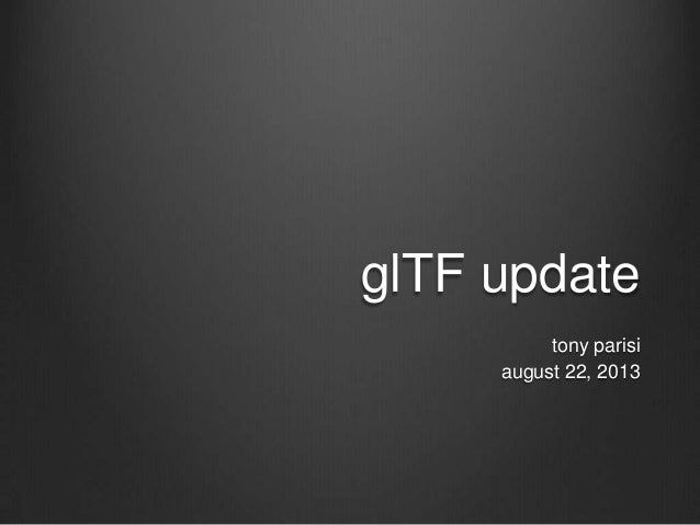 glTF update tony parisi august 22, 2013