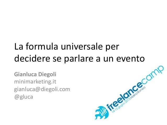 La formula universale perdecidere se parlare a un eventoGianluca Diegoliminimarketing.itgianluca@diegoli.com@gluca