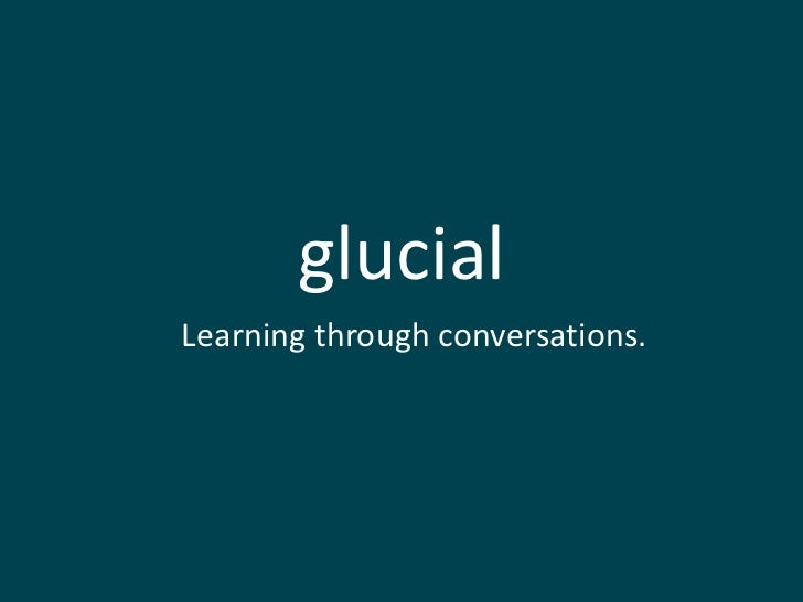 glucial<br />Learning through conversations.<br />