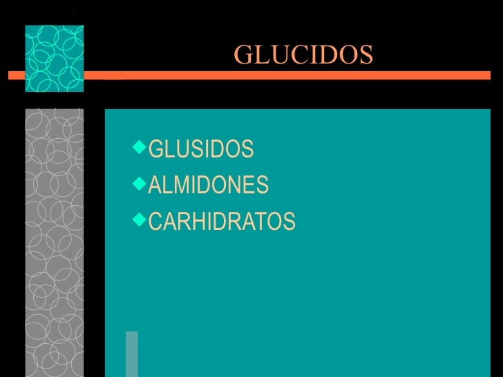 GLUCIDOS <ul><li>GLUSIDOS </li></ul><ul><li>ALMIDONES </li></ul><ul><li>CARHIDRATOS </li></ul>