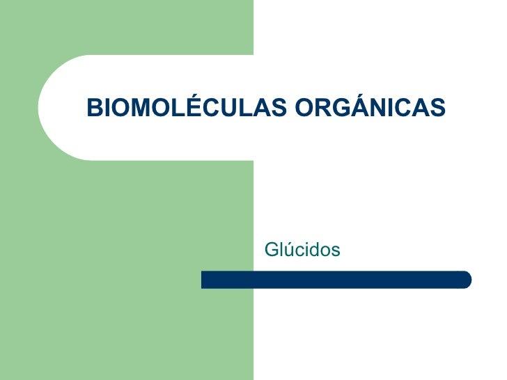 BIOMOLÉCULAS ORGÁNICAS Glúcidos
