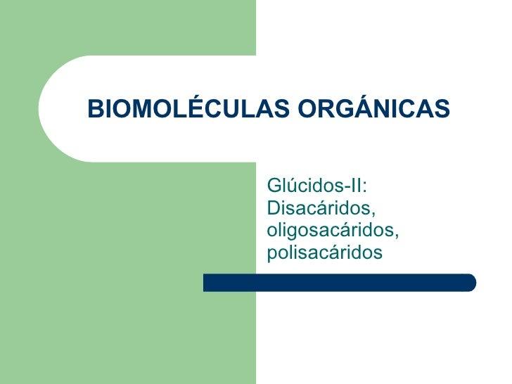 BIOMOLÉCULAS ORGÁNICAS Glúcidos-II: Disacáridos, oligosacáridos, polisacáridos