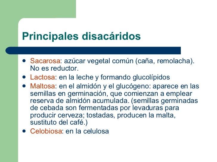 Principales disacáridos <ul><li>Sacarosa : azúcar vegetal común (caña, remolacha). No es reductor. </li></ul><ul><li>Lacto...