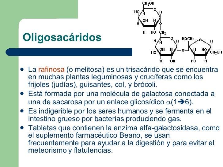 Oligosacáridos <ul><li>La  rafinosa  (o melitosa) es un trisacárido que se encuentra en muchas plantas leguminosas y crucí...