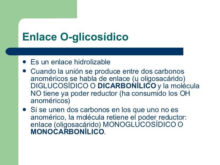 Enlace O-glicosídico <ul><li>Es un enlace hidrolizable </li></ul><ul><li>Cuando la unión se produce entre dos carbonos ano...