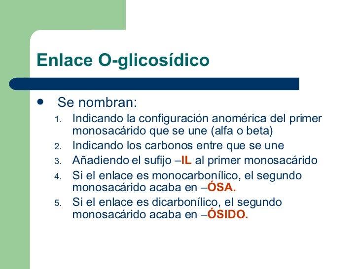 Enlace O-glicosídico <ul><li>Se nombran: </li></ul><ul><ul><li>Indicando la configuración anomérica del primer monosacárid...