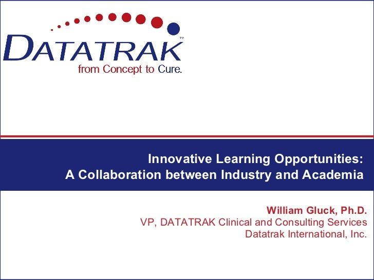Innovative Learning Opportunities:A Collaboration between Industry and Academia                                   William ...
