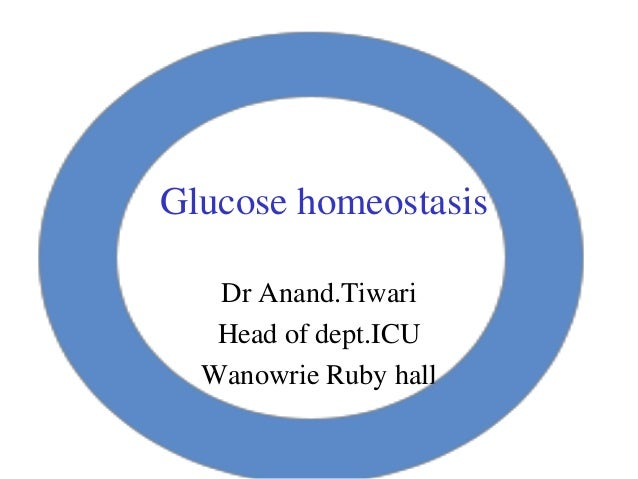 Glucose homeostasisDr Anand.TiwariHead of dept.ICUWanowrie Ruby hall