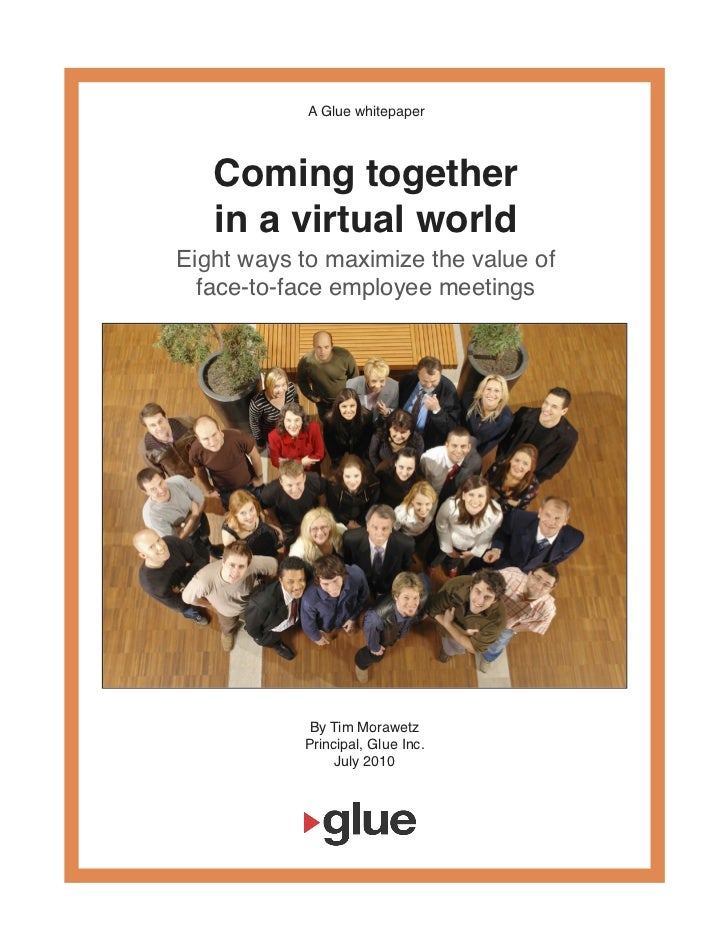 Coming Together In A Virtual World: Eight ways to maximize the value of face-to-face employee meetings