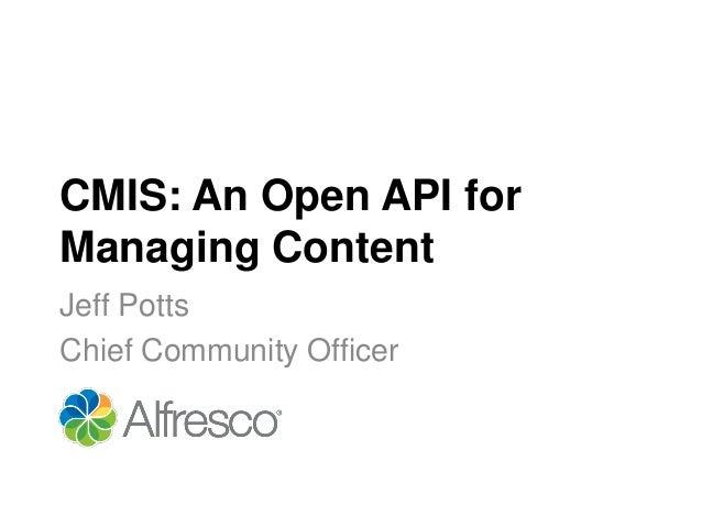 CMIS: An Open API forManaging ContentJeff PottsChief Community Officer