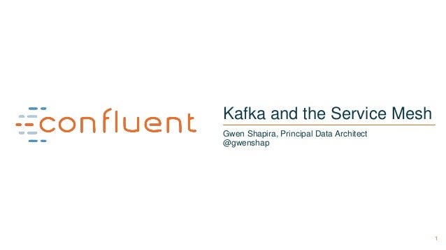 1 Kafka and the Service Mesh Gwen Shapira, Principal Data Architect @gwenshap