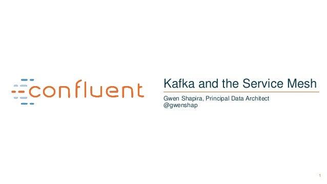 1 Kafka and the Service Mesh Gwen Shapira, Principal Data Architect @gwenshap