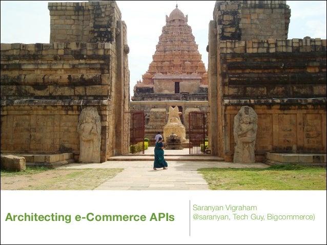 Architecting e-Commerce APIs  Saranyan Vigraham @saranyan, Tech Guy, Bigcommerce)