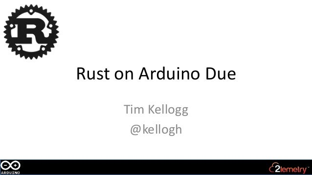 Rust on Arduino Due Tim Kellogg @kellogh