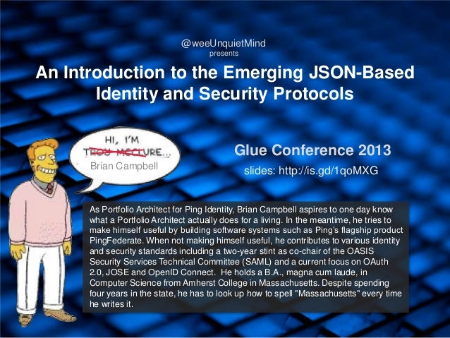 An Introduction to the Emerging JSON-BasedIdentity and Security ProtocolsAs Portfolio Architect for Ping Identity, Brian C...