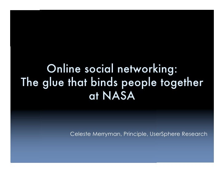 Online social networking: The glue that binds people together               at NASA            Celeste Merryman, Principle...