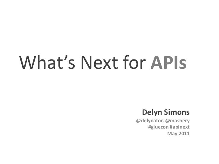 What's NextforAPIs<br />Delyn Simons<br />@delynator, @mashery<br />#gluecon #apinext<br />May 2011<br />