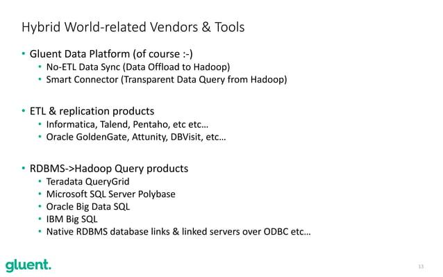 13 • Gluent Data Platform (of course :-) • No-ETL Data Sync (Data Offload to Hadoop) • Smart Connector (Transparent Data Q...