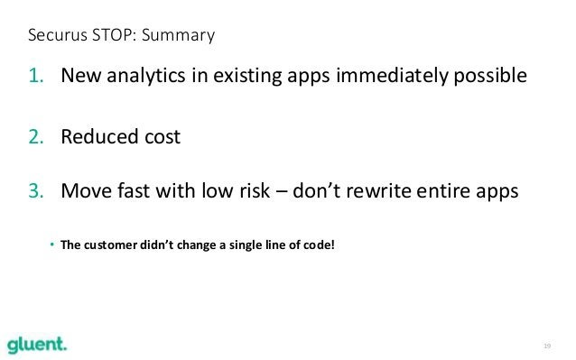 19 1. New analytics in existing apps immediately possible 2. Reduced cost 3. Move fast with low risk – don't rewrite entir...