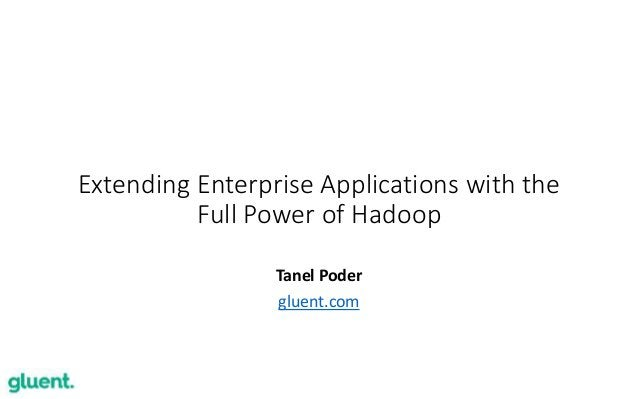 2 Extending Enterprise Applications with the Full Power of Hadoop Tanel Poder gluent.com