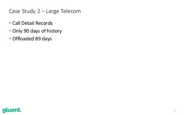 25 • Call Detail Records • Only 90 days of history • Offloaded 89 days Case Study 2 – Large Telecom