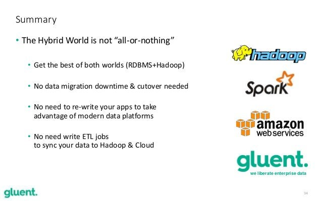 """34 • The Hybrid World is not """"all-or-nothing"""" • Get the best of both worlds (RDBMS+Hadoop) • No data migration downtime & ..."""