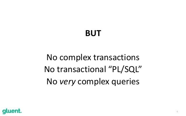 "6 BUT No complex transactions No transactional ""PL/SQL"" No very complex queries"