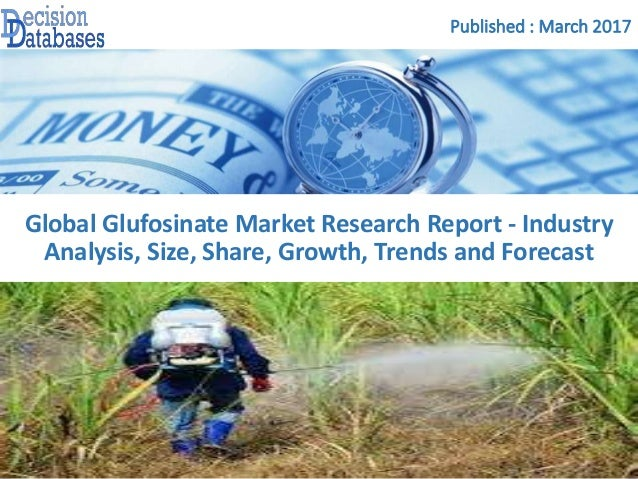 Published : March 2017 Global Glufosinate Market Research Report - Industry Analysis, Size, Share, Growth, Trends and Fore...