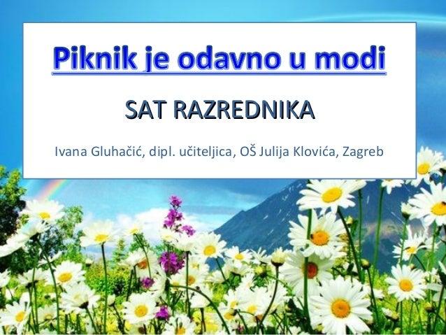 SAT RAZREDNIKASAT RAZREDNIKA Ivana Gluhačić, dipl. učiteljica, OŠ Julija Klovića, Zagreb