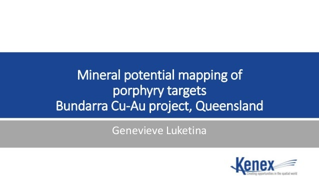 Mineral potential mapping of porphyry targets Bundarra Cu-Au project, Queensland Genevieve Luketina