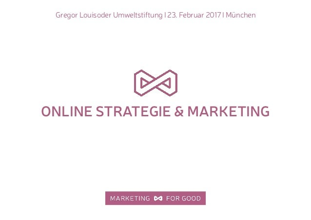 Gregor Louisoder Umweltstiftung I 23. Februar 2017 I München ONLINE STRATEGIE & MARKETING