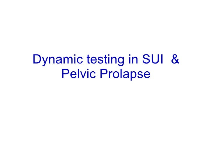 Dynamic testing in SUI  & Pelvic Prolapse