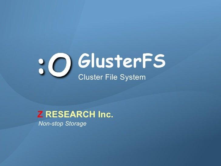 Z RESEARCH Inc.                                      GlusterFS                                  Cluster File System       ...
