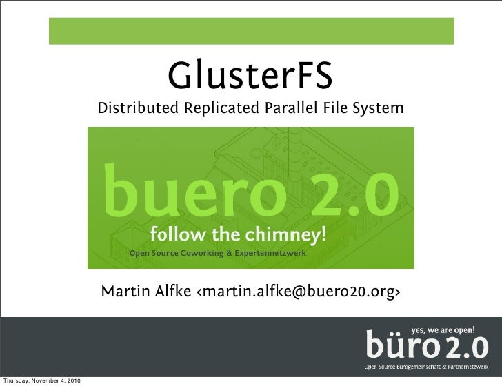 GlusterFS                             Distributed Replicated Parallel File System                                         ...