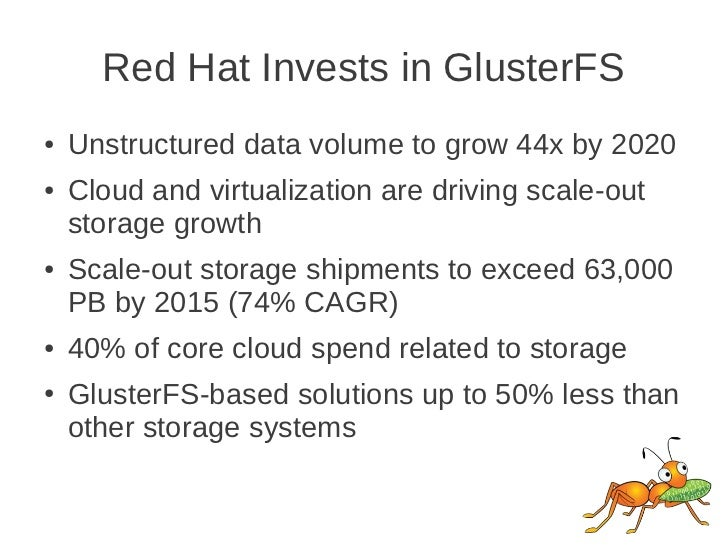 Red Hat Invests in GlusterFS●   Unstructured data volume to grow 44x by 2020●   Cloud and virtualization are driving scale...